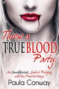 Throw A True Blood Party - Paula Conway